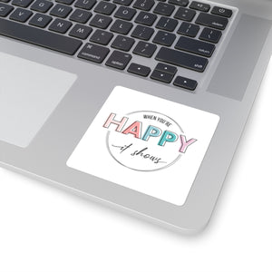 When You're Happy It Shows Square Stickers