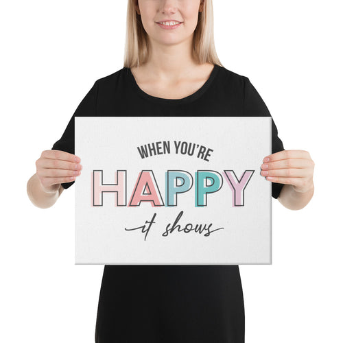 When You're Happy It Shows Canvas