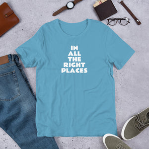 In All The Right Places Unisex T-Shirt