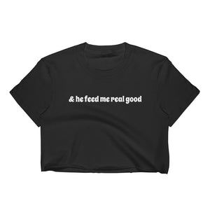 & he feed me real good Black Crop Top