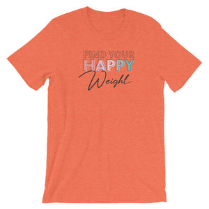 Find Your Happy Weight Color Unisex T-Shirt