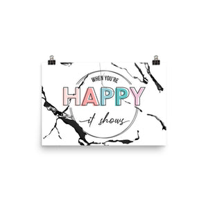 When You're Happy It Shows Marble Enhanced Matte Poster
