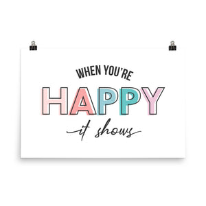 When You're Happy It Shows Photo Paper Poster