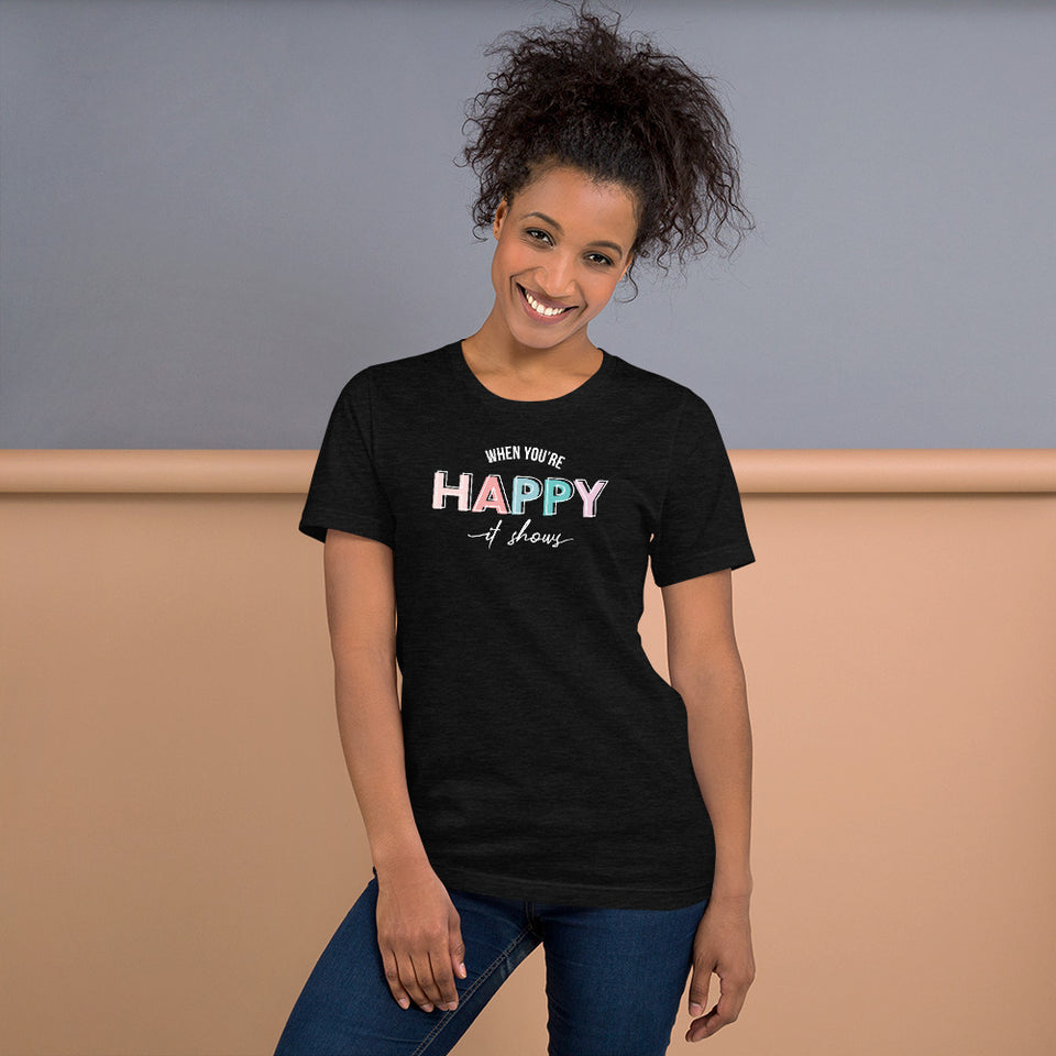 When You're Happy It Shows Unisex T-Shirt