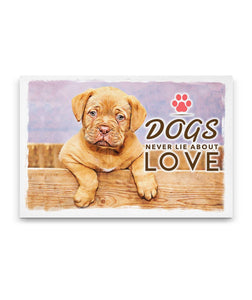 Dogs never lie about Love - Canvas - Dog Paw Lovers