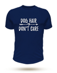 Dog Hair Don't Care - Unisex T-Shirt