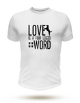 Love is a four legged word - Unisex T-Shirt - Dog Paw Lovers