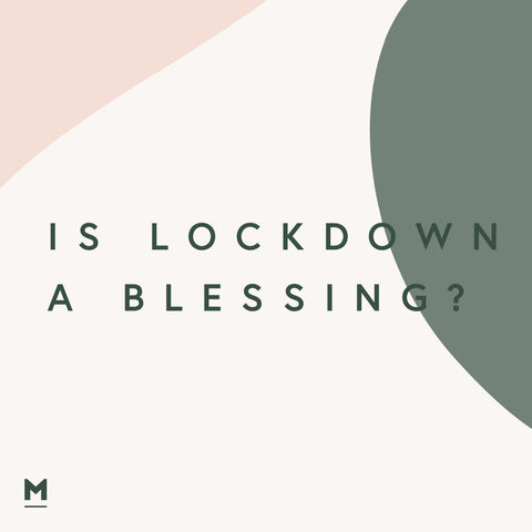 Is lockdown a blessing?
