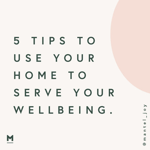 5 Tips to Use Your Home to Serve Your Wellbeing