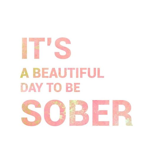 It's a beautiful day to be sober quote