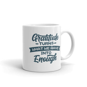 Gratitude Turns What We Have Into Enough - Motivational Quote Coffee Mug