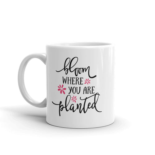 Bloom Where You Are Planted - Inspirational Coffee Mug
