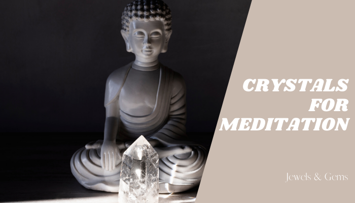 BEST CRYSTALS FOR MEDITATION - JEWELS AND GEMS