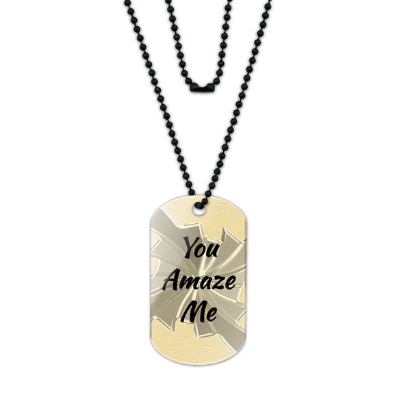 You Amaze Me Acrylic Dog Tag with Black Ball Chain