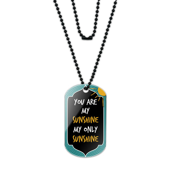 You Are My Sunshine Acrylic Dog Tag with Black Ball Chain