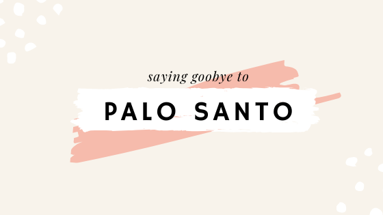 3 Reasons Why We Are Saying Goodbye to Palo Santo