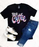 Yay Coffee Tee - Face 2 Soul Beauty Boutique