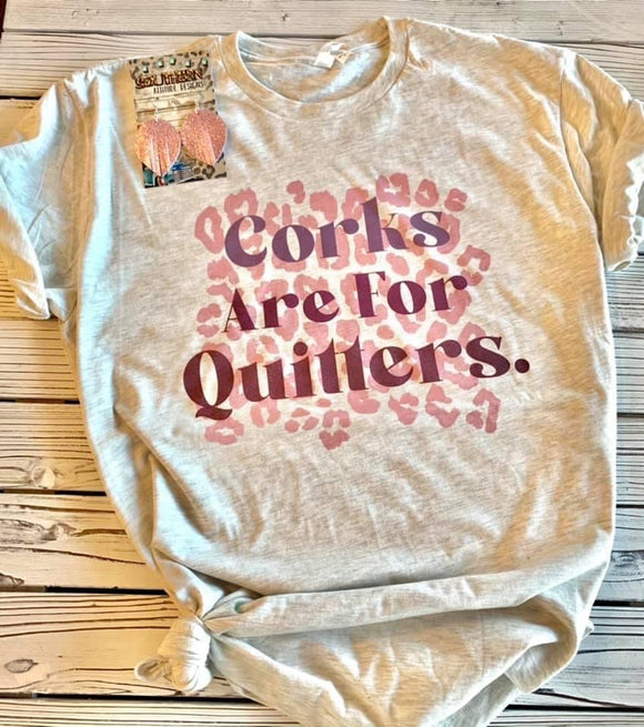 Corks Are For Quitters Tee - Face 2 Soul Beauty Boutique