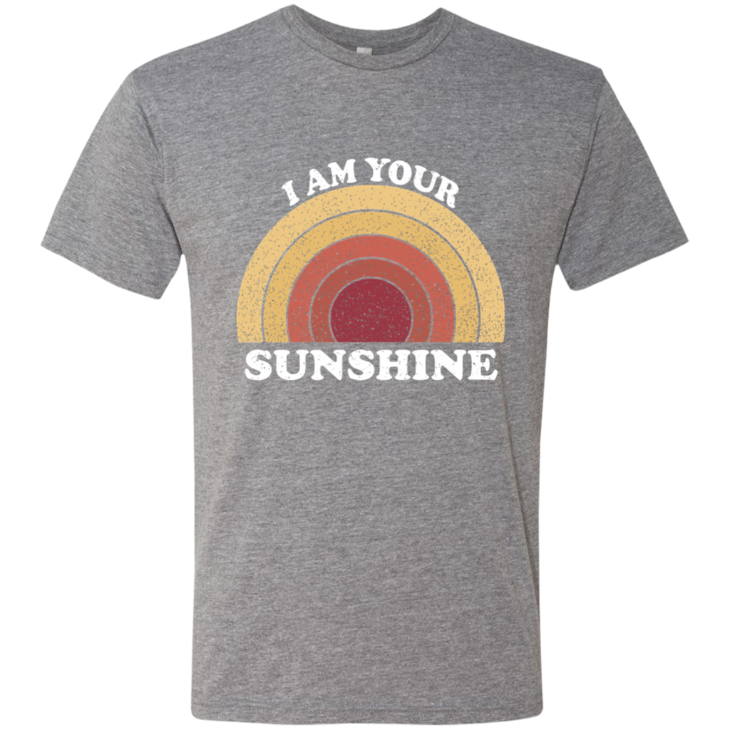 I am your SunshineTriblend T-Shirt