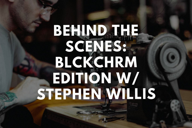 Behind the Scenes: BLCKCHRM Edition w/ Stephen Willis