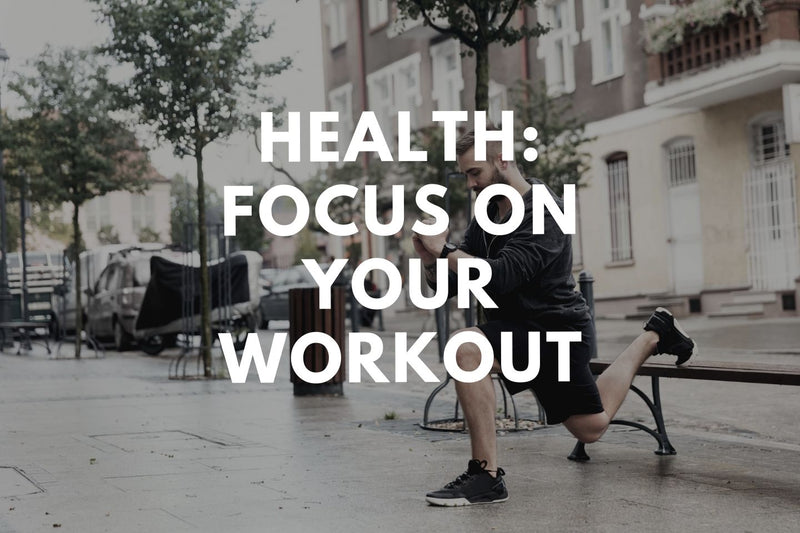 Health: Focus on your Workout