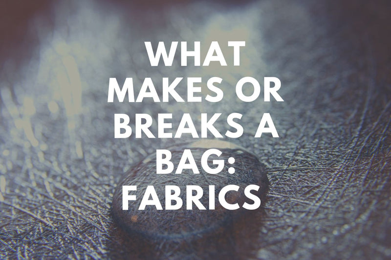 What Makes or Breaks a Bag: Fabric