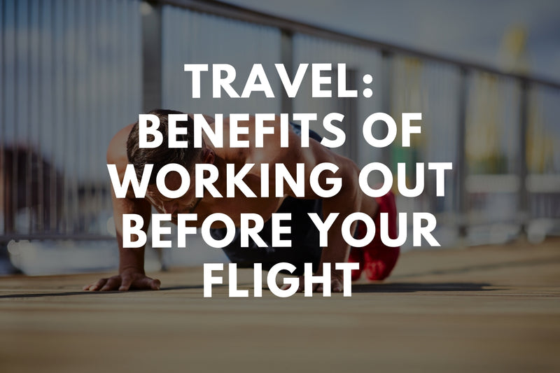 Travel: Benefits of Working Out Before Your Flight