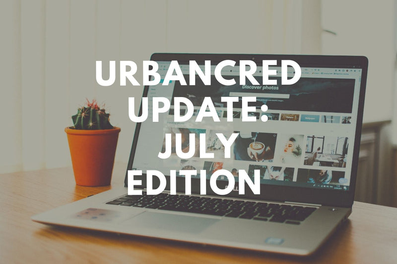UrbanCred Update: July Edition