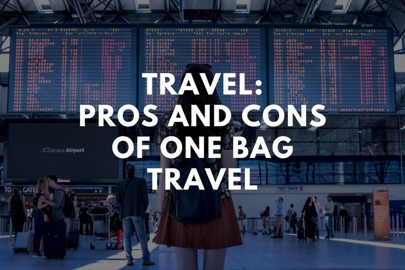 Travel: Pros and Cons of One Bag Travel