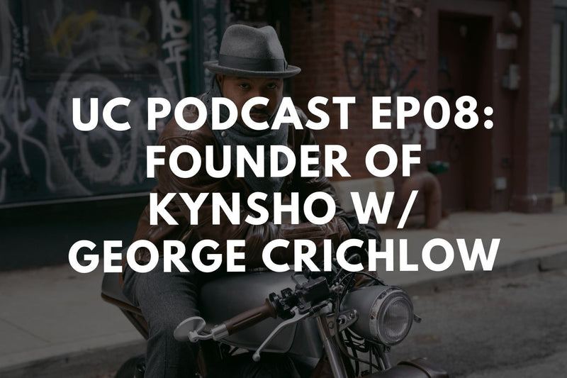 UC Podcast Ep. 8: Founder of Kynsho w/ George Crichlo‪w‬