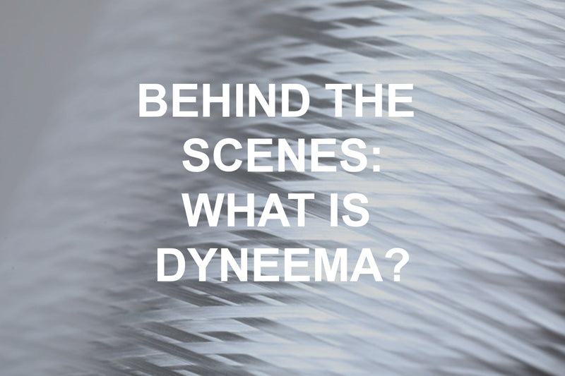 Behind the Scenes: What is Dyneema?