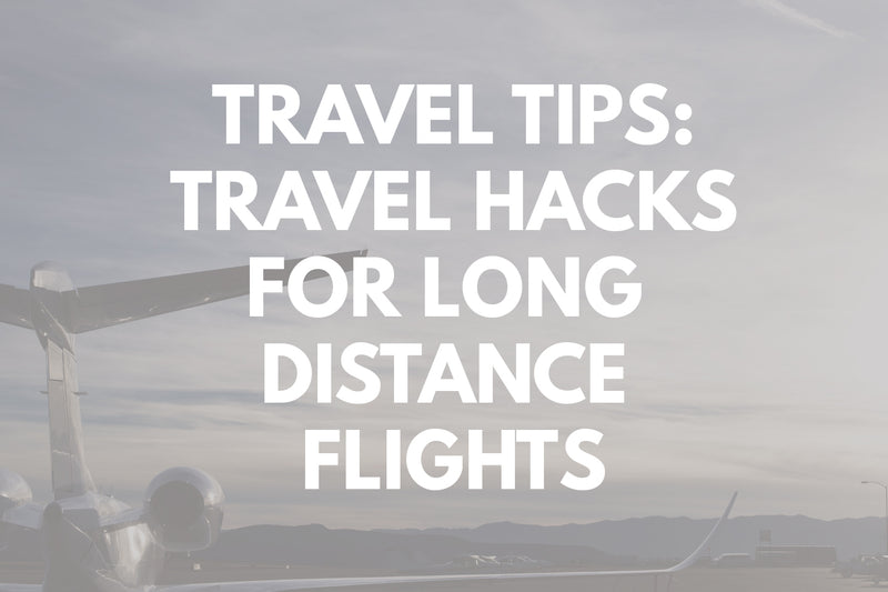 Travel Hacks for Long Distance Flights