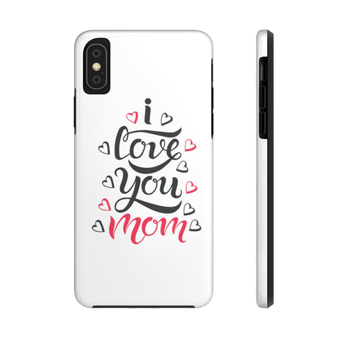I Love You Mom Tough Phone Cases Phone Case- Warrior Design Co. | Quality Affordable Branding Solutions