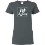 Not Listening Women's T-Shirt T-Shirts- Warrior Design Co. | Quality Affordable Branding Solutions