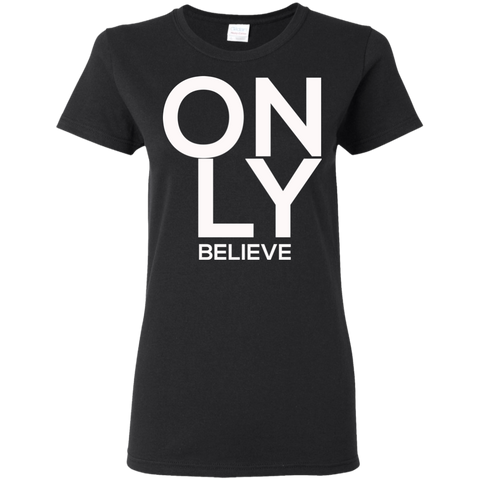Only Believe Women's T-Shirt T-Shirts- Warrior Design Co. | Quality Affordable Branding Solutions