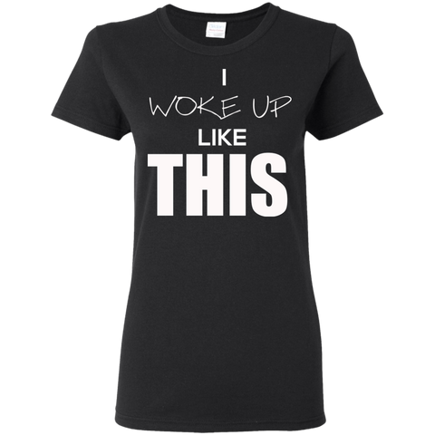 I Woke up Like This Women's T-Shirt T-Shirts- Warrior Design Co. | Quality Affordable Branding Solutions