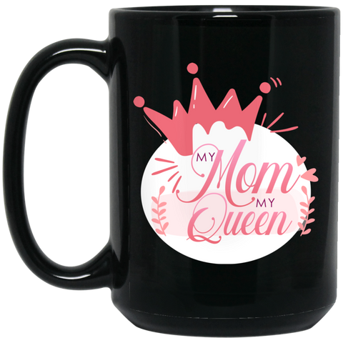 My Mom My Queen 15 oz. Black Mug Drinkware- Warrior Design Co. | Quality Affordable Branding Solutions