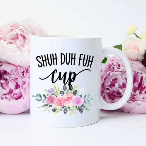 Shuh Duh Fuh Cup, Shut the Fuh Cup, Shut the F*ck up, Curse Word Mug, Cussing Mug, Mug with Curse Words, Funny Curse Word Mug, funny mug