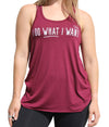 I Do What I Want - Flowy Racerback Tank in Maroon