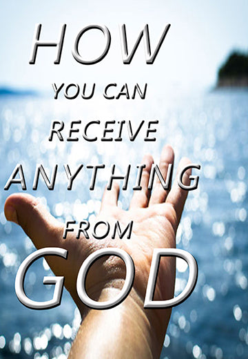 How You Can Receive Anything From God