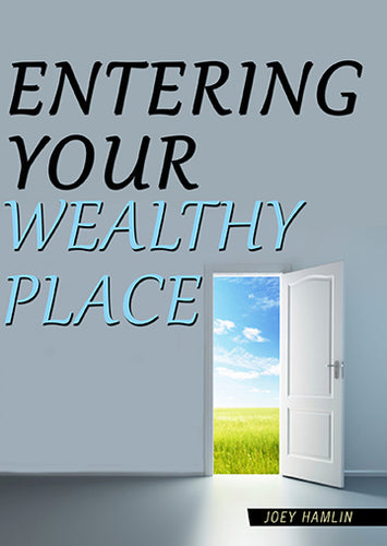 Entering Your Wealthy Place