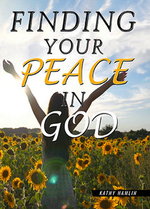 Finding Your Peace In God- Kathy Hamlin