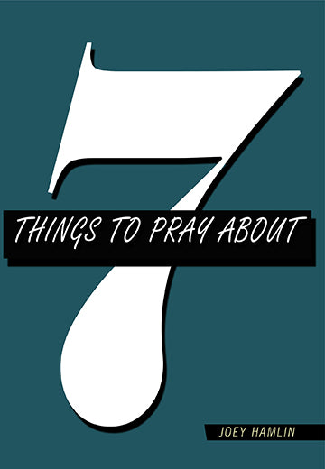 7 Things To Pray About