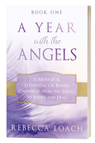 A Year With The Angels, Book One: 52 Messages & 13 Essential Oil Blends Channeled From The Angels To Inspire And Heal