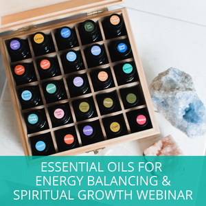 Essential Oils for Energy Balancing & Spiritual Growth - Webinar On Demand