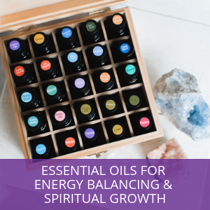 Essential Oils for Energy Balancing & Spiritual Growth - Waterloo
