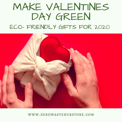 Make Valentines Day Green: Zero Waste Gifts for Valentine's day 2020