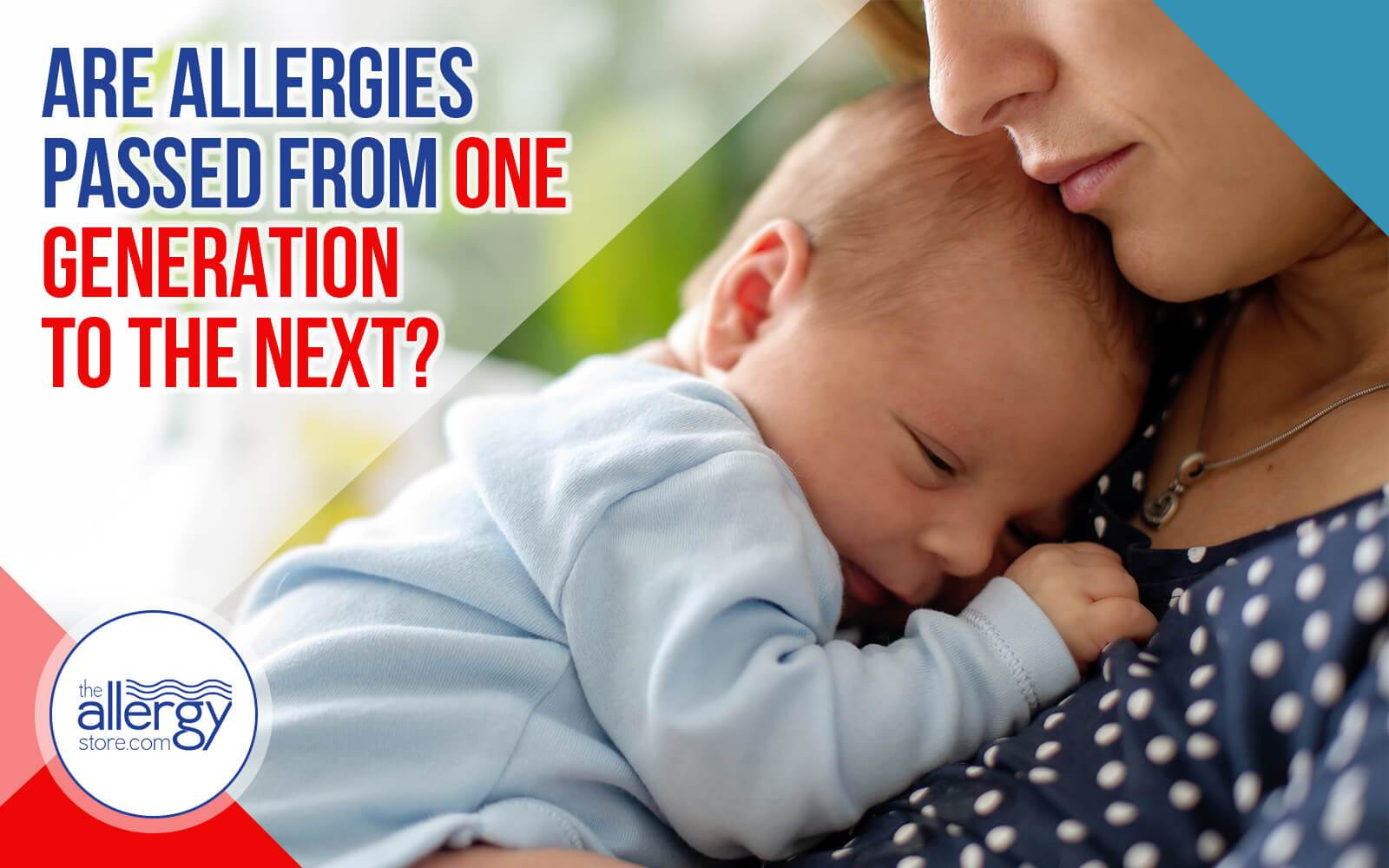 Are Allergies Passed From One Generation to the Next?