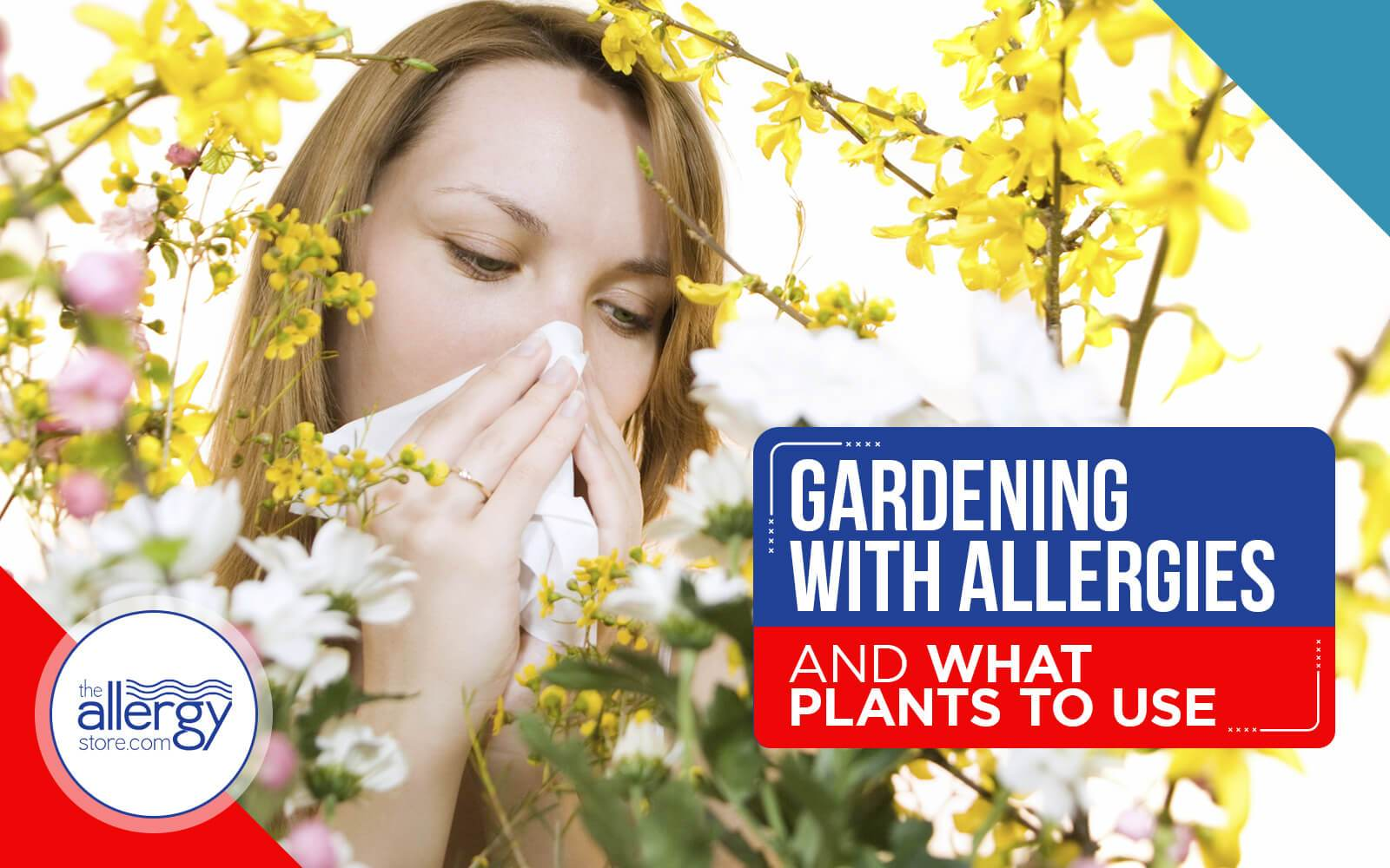 Gardening with Allergies and What Plants to Use