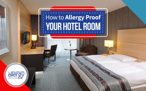 How to Allergy Proof Your Hotel Room
